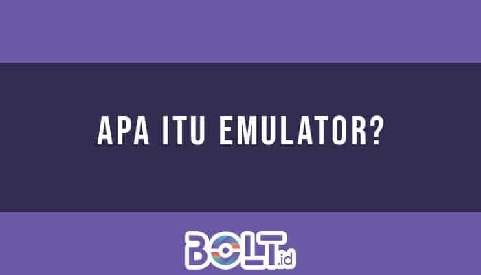 Apa Itu Emulator