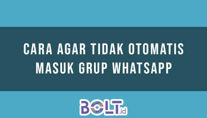 Cara Agar Tidak Otomatis Masuk Grup WhatsApp
