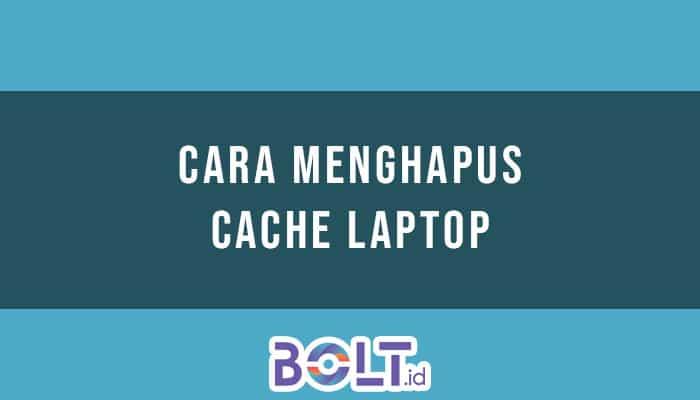 Cara Menghapus Cache Laptop